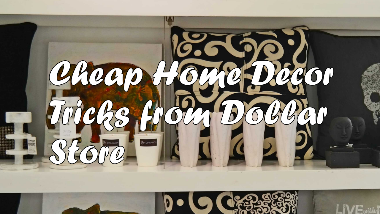 Cheap Home Decor tricks from Dollar Store