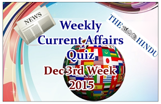 Weekly Current Affairs Quiz- December 3rd Week 2015
