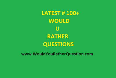Would U Rather Questions