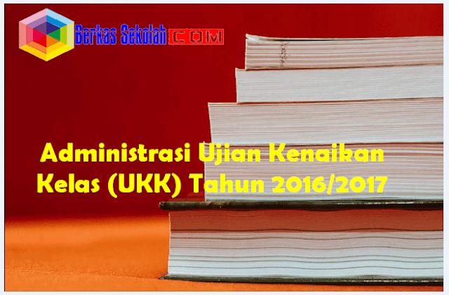 Administrasi Ujian Kenaikan Kelas (UKK) Tahun 2016/2017