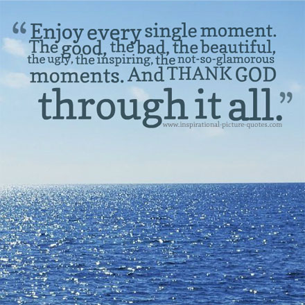 Enjoy Every Single Moment Inspirational Picture Quotes