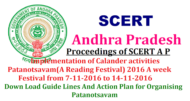 Proceedings of SCERT Andhra Pradesh|Implementation of Calander activities Patanotsavam 2016 A week Festival from 7-11-2016 to 14-11-2016|Guide Lines And Action Plan for Organising Patanotsavam/2016/10/implementation-of-calander-activities-patanotsavam-2016-a-week-festival-download-guidelines-and-actionplan-for-organising-patanotsavam.html