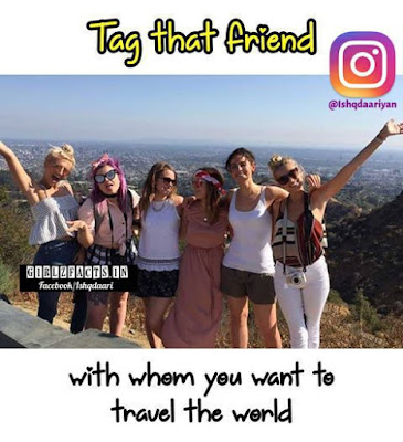 Tag that friend with whom you want to travel the world