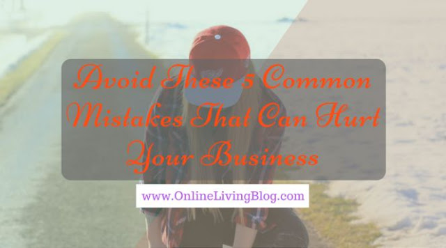 Avoid These 5 Common Mistakes That Can Hurt Your Business