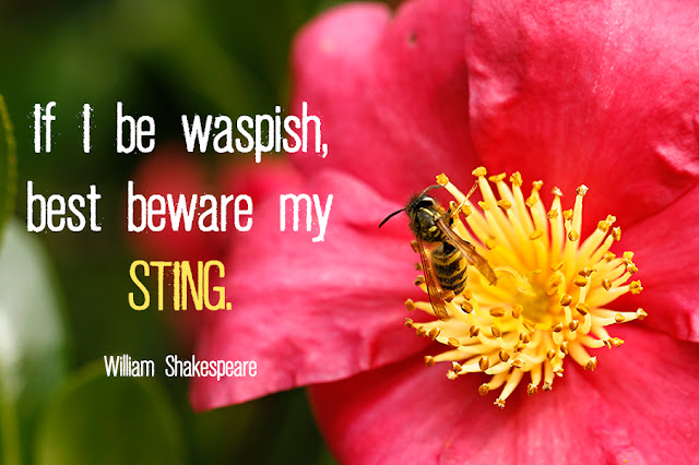 Quote - Waspish Sting Beware - William Shakespeare