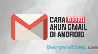 Cara Mudah Logout Akun Gmail Di Hp Android