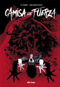 Camisa de fuerza de El Torres y Guillermo Sanna, edita Dibbuks - terror comic psiquiatra