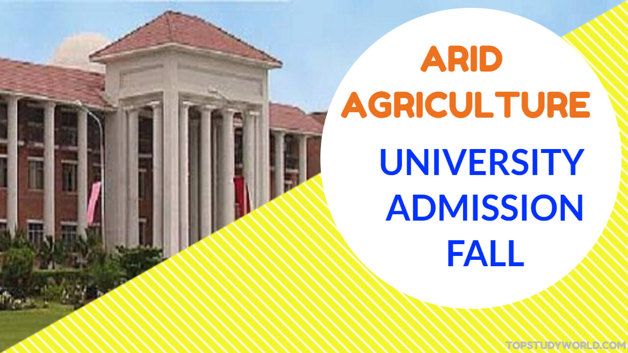 Arid Agriculture Admission 2017 for BS, MS, M Phil and Ph D