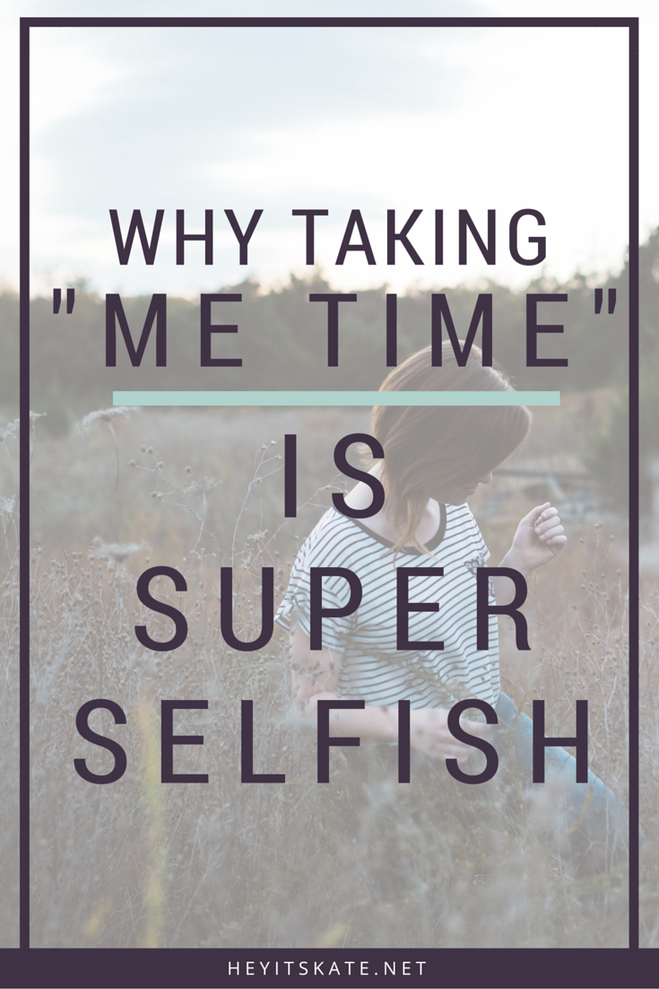 "Hey, It's Kate: Why Taking ""Me Time"" Is Super Selfish"