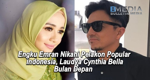 Pengumuman: Engku Emran Nikahi Pelakon Popular Indonesia, Laudya Cynthia Bella Bulan Depan
