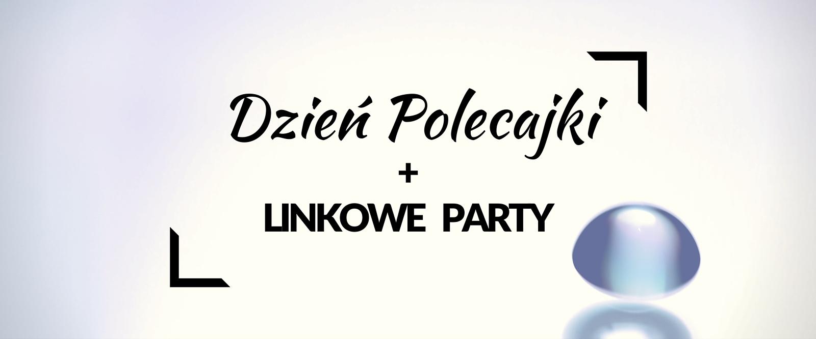 Dzień Polecajki | Linkowe Party | linkparty | blog | blogger | Mara Time | polecane linki | ciekawe wpisy | Ceneo | Pani Miniaturowa | Narwany | Zaniczka |