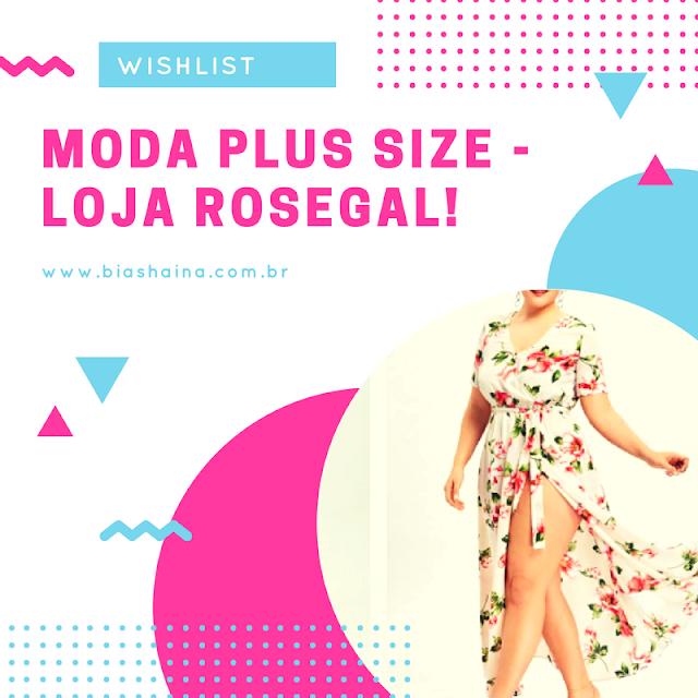 Moda Plus Size da Loja Rosegal  - Whislist