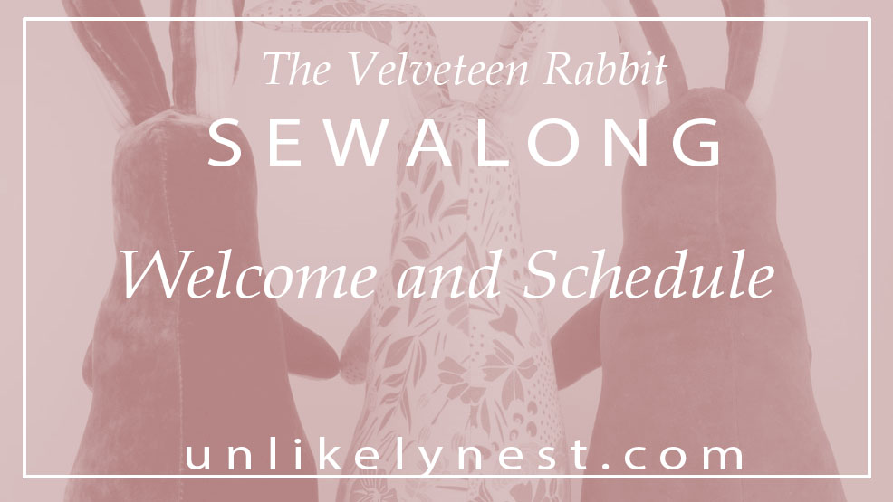 UNLIKELY: Velveteen Rabbit Sew Along: Welcome and Schedule