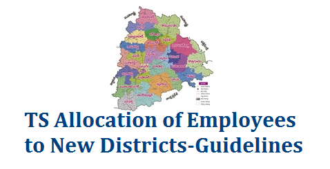 Memo No 11698 Allocation of Employees to New Districts in TS -Order to Serve- Certain Instructions. Districts Re-Organisation Allocation of Posts to districts Procedural guidlines