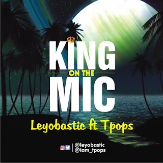 Leyobastic ft. Tpops – King On The Mic