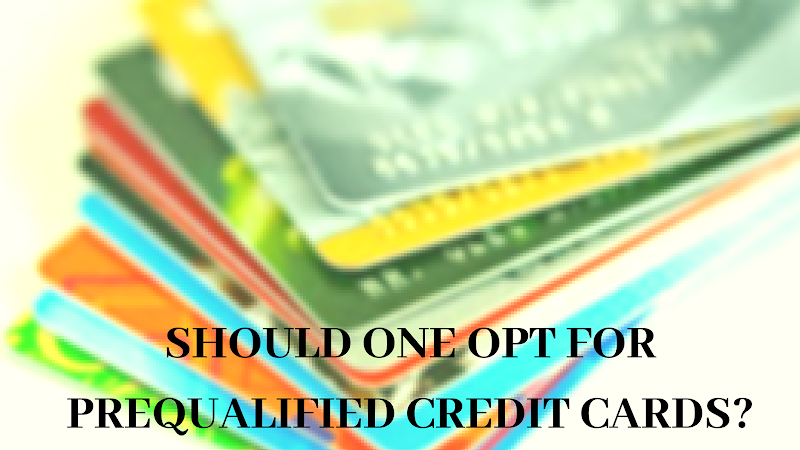 Should one opt for prequalified credit cards?