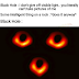 Black Hole: I don't give off visible light, you literally can't take pictures of me, Some intelligent thing on a rock:*does it anyway* Black Hole: