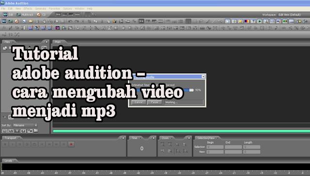 Tutorial adobe audition – cara mengubah video menjadi mp3
