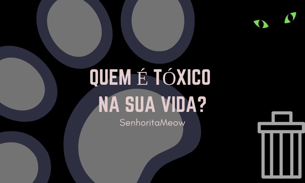 SenhoritaMeow- Quem é tóxico na sua vida?