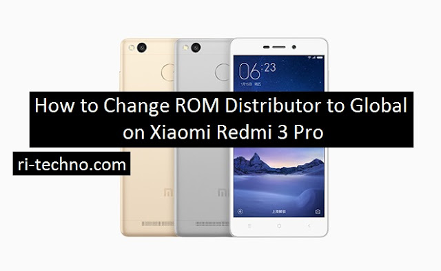 How to Replace ROM Distributor to Global on Xiaomi Redmi 3 Pro (No Root, No unlock bootloader)