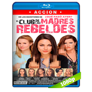 El club de las madres rebeldes (2016) BRRip 1080p-720p Audio Ingles 5.1 Subtitulada