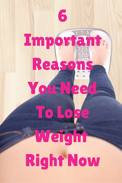 6 Important Reasons You Need to Lose Weight Right Now