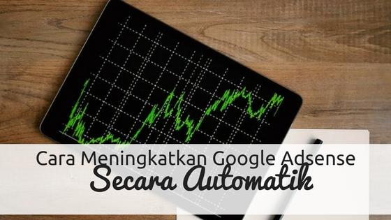 Cara Tingkatkan Pendapatan Google Adsense Secara Automatik