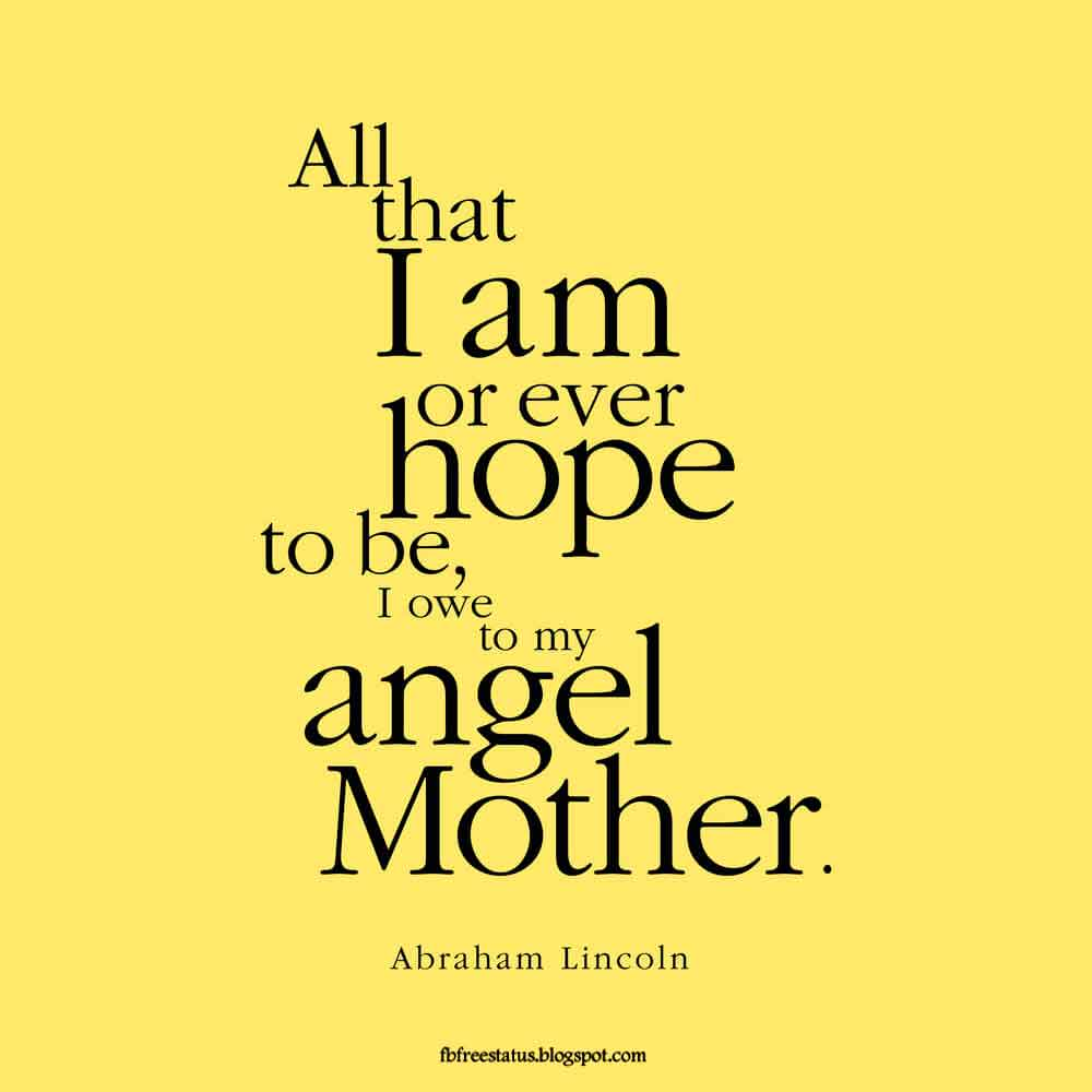 """All that I am, or hope to be, I owe to my angel mother."" - Abraham Lincoln quote"