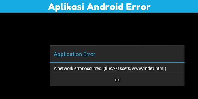 Penyebab Aplikasi Error Di Smartphone Android