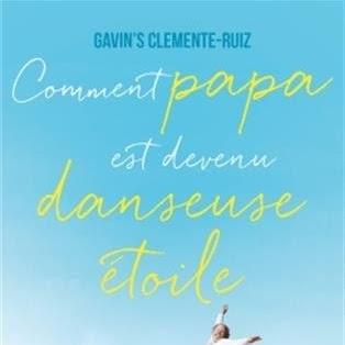 Comment Papa est devenu danseuse étoile de Gavin's Clemente-Ruiz