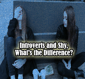 Introverts and Shy, What's the Difference?