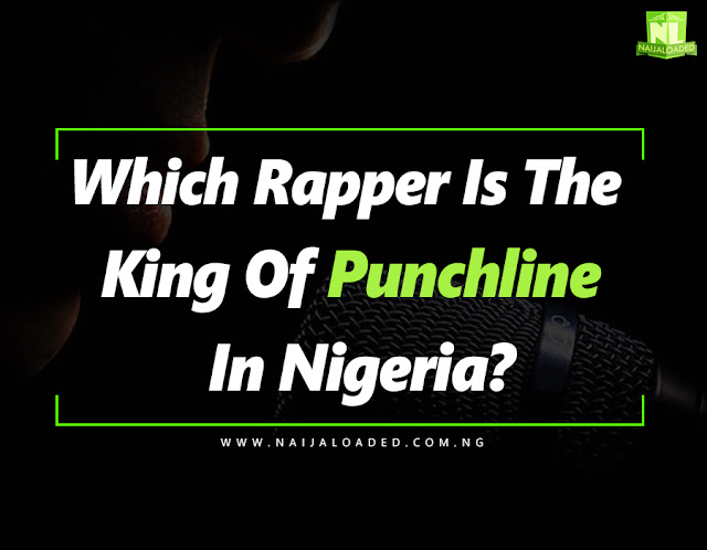 PUNCHLINE Which Rapper Is The King Of Punchline Or Wordplay In Nigeria?
