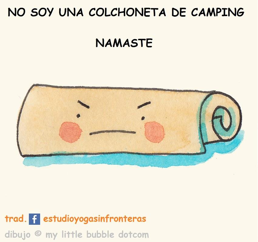 No soy una colchoneta de camping.