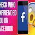 How To Know Those Who Unfriended You On Facebook