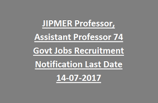 JIPMER Professor, Assistant Professor 74 Govt Jobs Recruitment Notification Last Date 14-07-2017