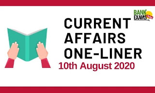 Current Affairs One-Liner: 10th August 2020