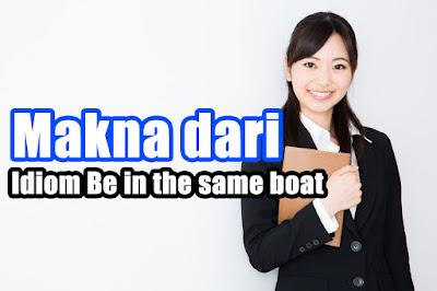Makna dari Idiom Be in the same boat yang Perlu Kamu Ketahui