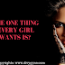 The One Thing Every Girl Wants Is?