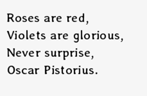 funny oscar pistorius poem - roses are red, violets are glorious, never surprise oscar pistorius