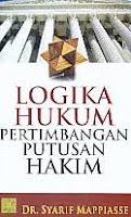 Judul Buku : Logika Hukum Pertimbangan Putusan Hakim Pengarang : Dr. Syarif Mappiasse Penerbit : Kencana