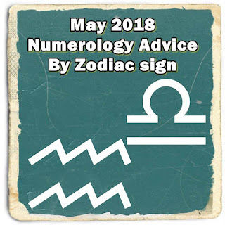 Libra, Scorpio, Sagittarius, Capricorn, Aquarius, Pisces May 2018 Numerology Advice