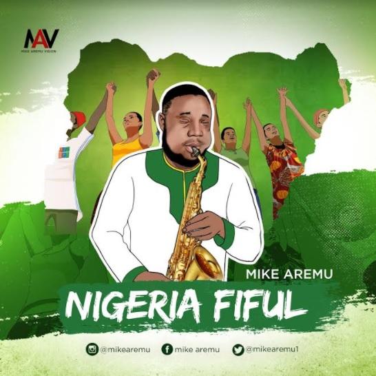 Mike Aremu – Nigeria Fiful (Mp3) - Teelamford.com