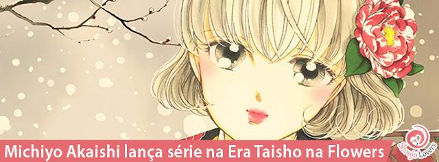 Michiyo Akaishi lança série na Era Taisho na Flowers