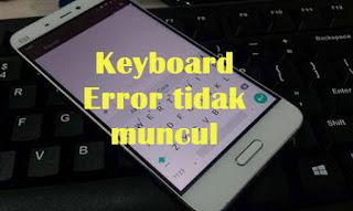 Mengatasi keyboard error tidak mau muncul / keluar di hp android