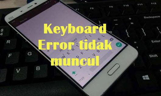 Cara Sederhana Atasi Keyboard Hp Android Tidak Muncul Keluar / Hilang