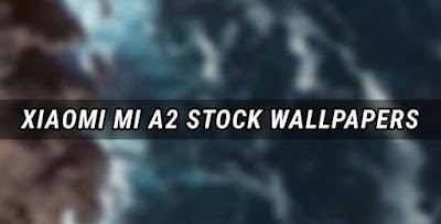 Download Kumpulan Stock Wallpaper Xiaomi Mi A2 Gratis