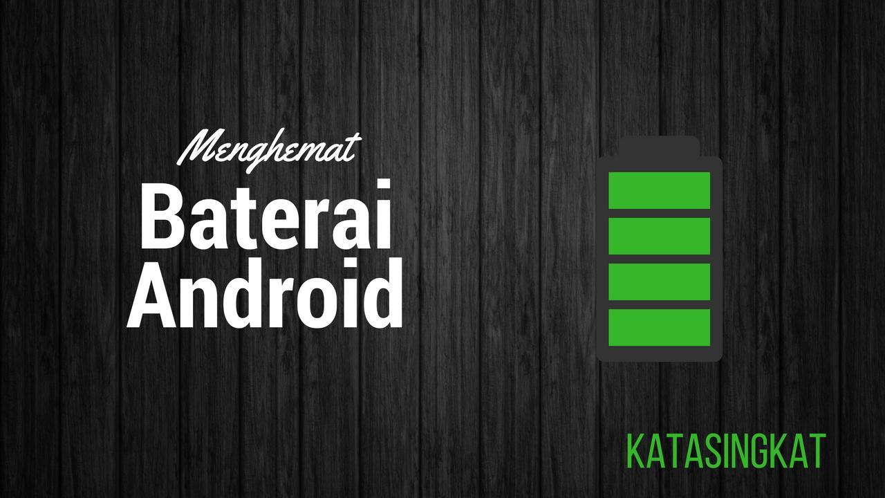 6 Cara Rahasia Mengatasi Daya Baterai Android Yang Boros Kata Singkat