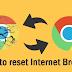 इंटरनेट ब्राउज़र रीसेट करें अौर बनायें बिलकुल नये जैसा