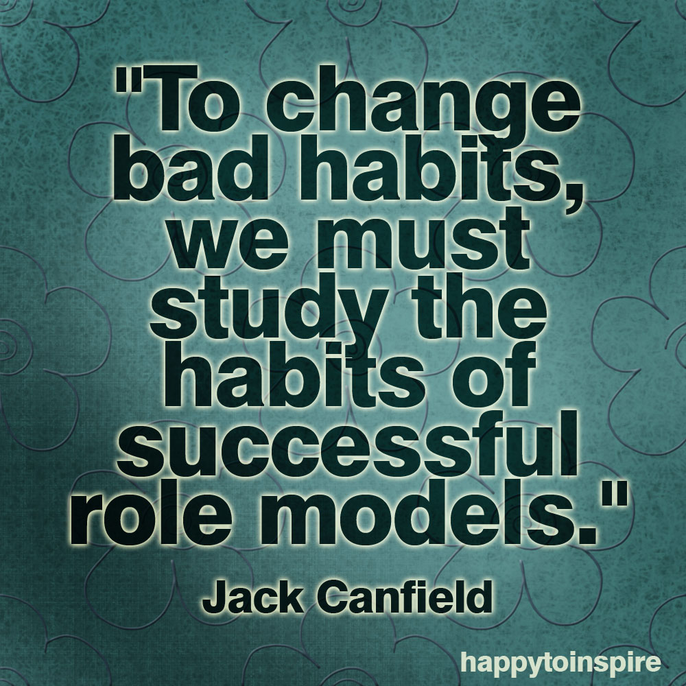 Model Quotes: Happy To Inspire: Quote Of The Day: To Change Bad Habits
