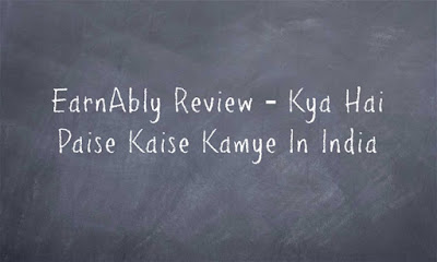EarnAbly Review Kya Hai Paise Kaise Kamye In India